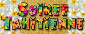 Samedi 20 avril 2019 – Soirée Tahitienne à partir de 19h